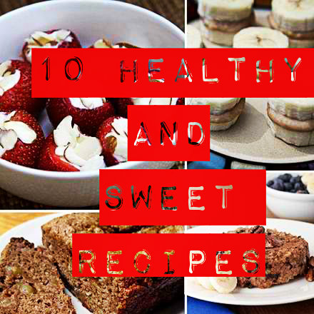 10 Healthy AND Sweet Recipes