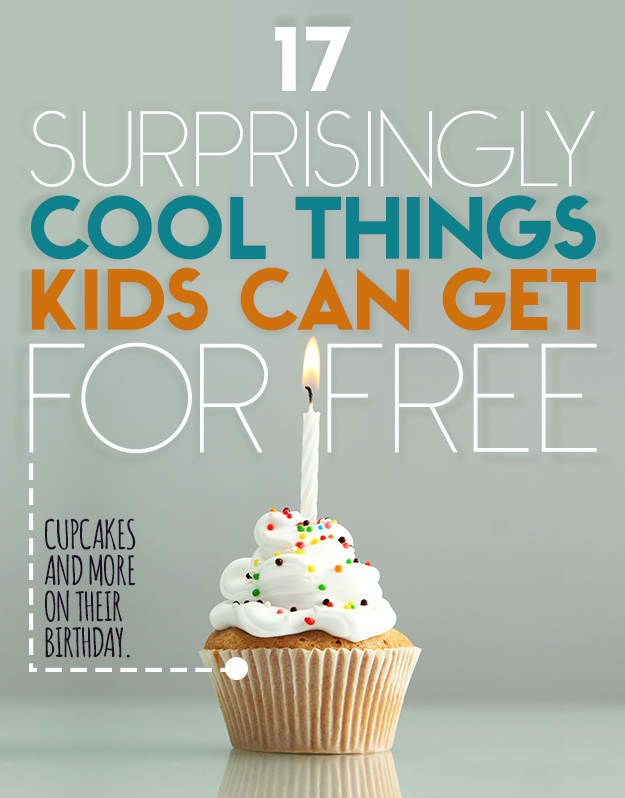 17 Things That I Would Tell My Future 17 Year Old Daughter: 17 Surprisingly Cool Things Kids Can Get For Free
