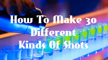 How To Make 30 Different Kinds Of Shots