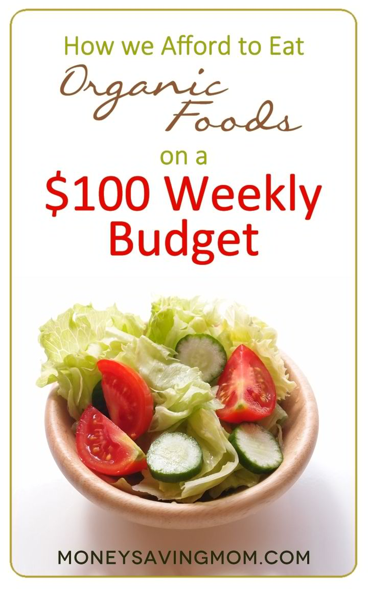How We Afford to Eat Organic Foods on a $100 Weekly Grocery Budget