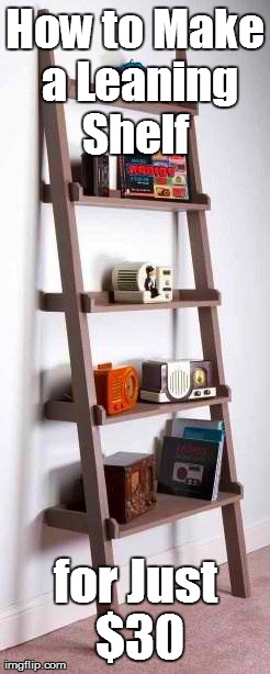How to Make a Leaning Shelf for Just $30