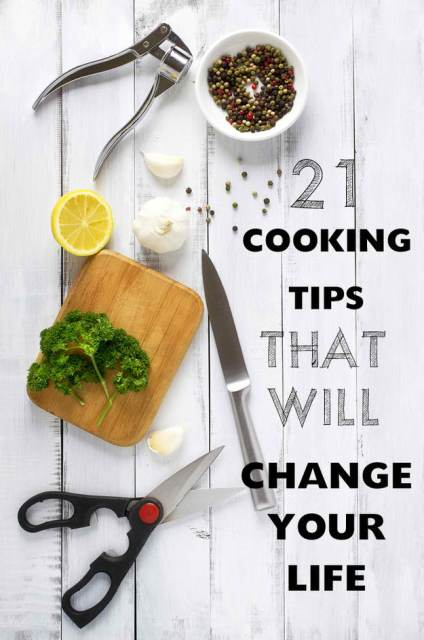 21 Life Changing Cooking Tips
