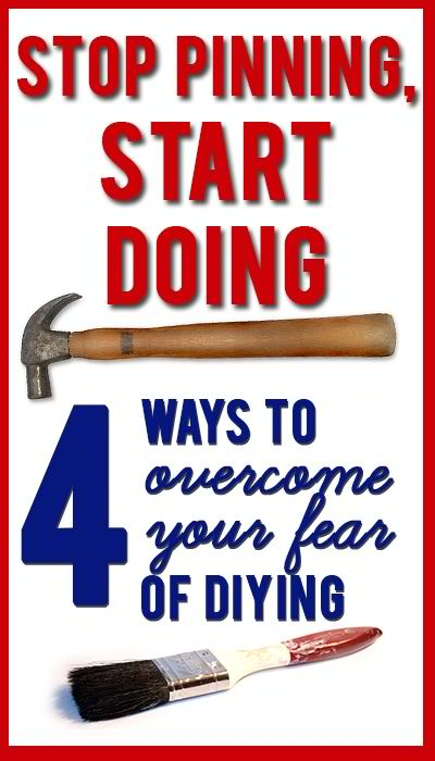 4 Ways to Overcome Your Fear of Doing DIY