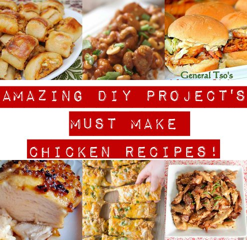 Amazing DIY Project's Must Make Chicken Recipes!